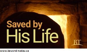 Saved by His Life -- Empty tomb of Jesus